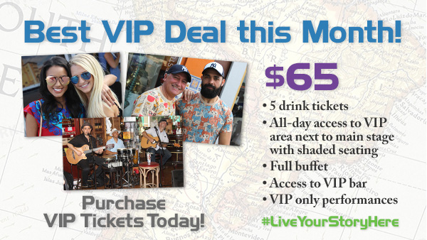 Best VIP Deal this Month! $65 • 5 drink tickets • All-day access to VIP area next to main stage with shaded seating • Full buffet • Access to VIP bar • VIP only performances. Purchase VIP Tickets Today!