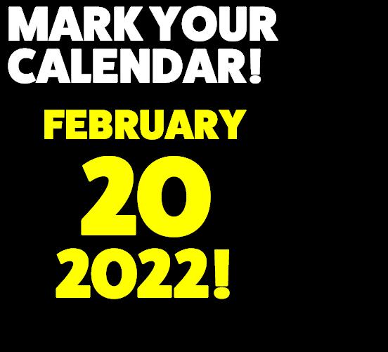Mark Your Calendar! February 13, 2022!